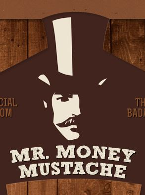 Mr. Money Mustache - Financial Freedom through Badassity